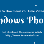 How to Download YouTube Videos on Windows Phone ?