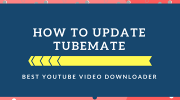 How to Update TubeMate? A brief on Updating New TubeMate