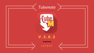 TubeMate 3.0.3 For Android – Latest Version [Updated]