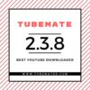 TUBEMATE APK 2.3.8